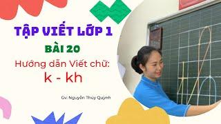 Tập viết lớp 1: Bài 20 - Hướng dẫn viết chữ: k-kh | TV lớp 1 hiện hành | Cô Quỳnh
