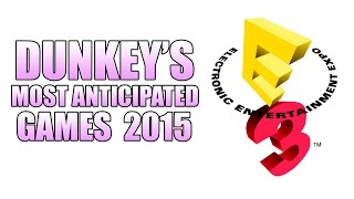 Dunkey's Most Anticipated Games 2015