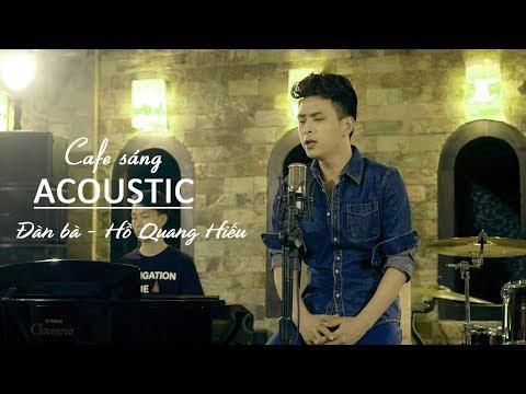 Cà phê sáng Acoustic: Đàn bà - Hồ Quang Hiếu