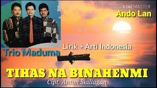 Tihas Na Binahenmi Lirik Arti - Trio Maduma Lagu Batak Nostalgia.mp3