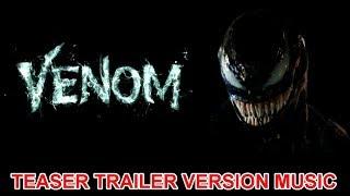 VENOM Teaser Trailer Music Version |  Movie Soundtrack Theme Song