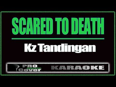 Scared to Death - KZ TANDINGAN (KARAOKE)