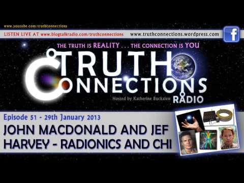 John MacDonald and Jef Harvey: Radionics and Chi - Truth Connections Radio