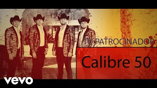 Calibre 50 - Tu Patrocinador (Lyric Video)