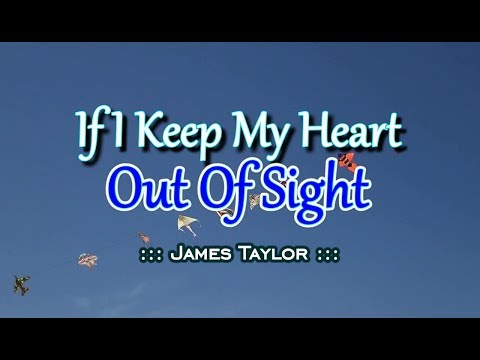 If I Keep My Heart Out Of Sight - James Taylor (KARAOKE)