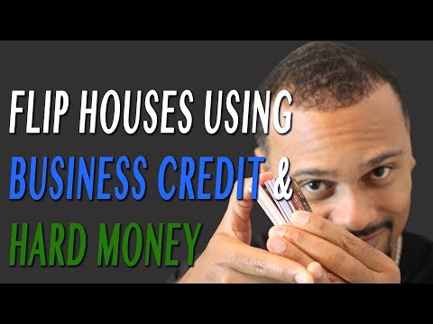 Flip Houses Using Business Credit and Hard Money