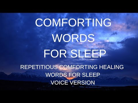 VOICE- COMFORTING WORDS FOR DEEP SLEEP  Repetitious words for sleep meditation