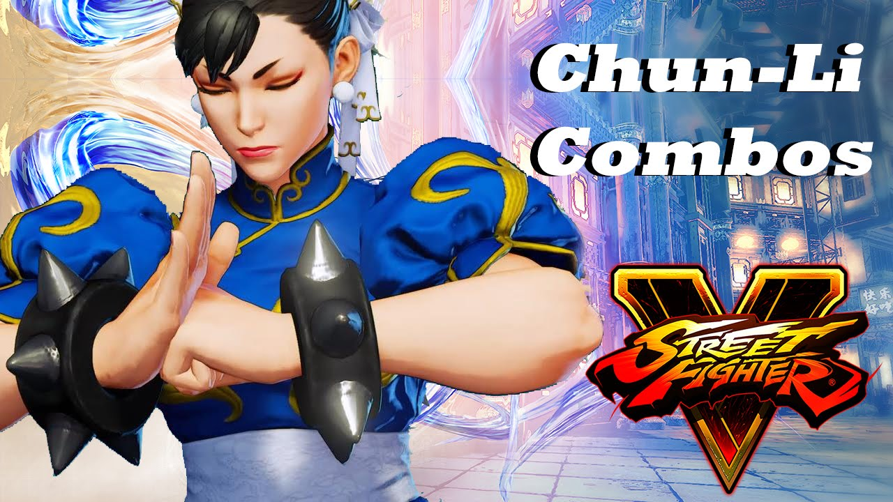 Street Fighter V Chun Li Combos Basic Advanced Youtube