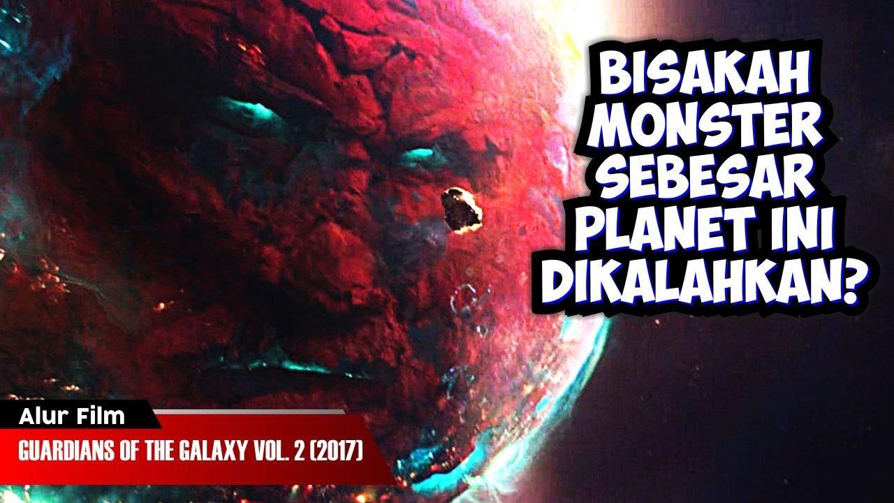 MENGHADAPI MONSTER SEBESAR PLANET? | ALUR CERITA FILM GUARDIANS OF THE GALAXY VOL. 2 (2017)