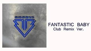 BIGBANG - FANTASTIC BABY (Club Remix Ver.)