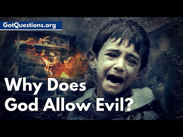 Why Does God Allow Evil? | Why Does God Let Bad Things Happen? | GotQuestions.org