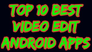 Top 10 best android video editor apps 2019 || ALL MIX