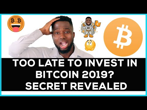 Too Late To Invest In Bitcoin In 2019? Secret Revealed