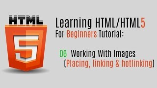 Learning HTML/HTML5 For Beginners (Tutorial): 06 Working With Images (Placing, Linking & Hotlinking)
