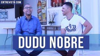 ENTREVISTA COM DUDU NOBRE l Entrevista completa