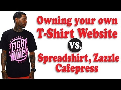OWNING YOUR YOUR OWN WEBSITE vs SPREADSHIRT.ZAZZLE,CAFEPRESS ETC