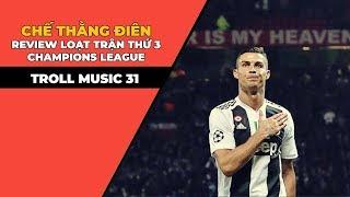 TROLL MUSIC 31: Review lượt trận thứ 3 Champions League | Chế THẰNG ĐIÊN