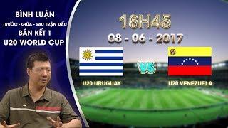 binh luan sau tran dau u20 uruguay vs u20 venezuela  ban ket 1 - u20 world cup 2017