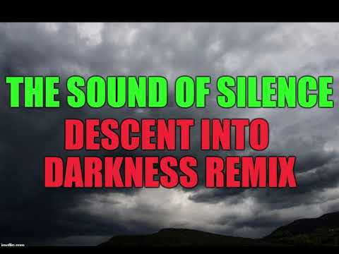 The Sound Of Silence Descent Into Darkness Remix