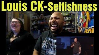 React To Louis CK- Selfishness (Reaction)