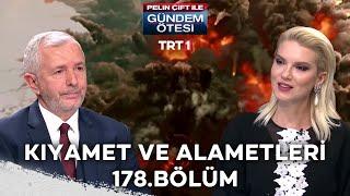 Pelin Çift ile Gündem Ötesi 178. Bölüm - Kıyamet ve Alametleri