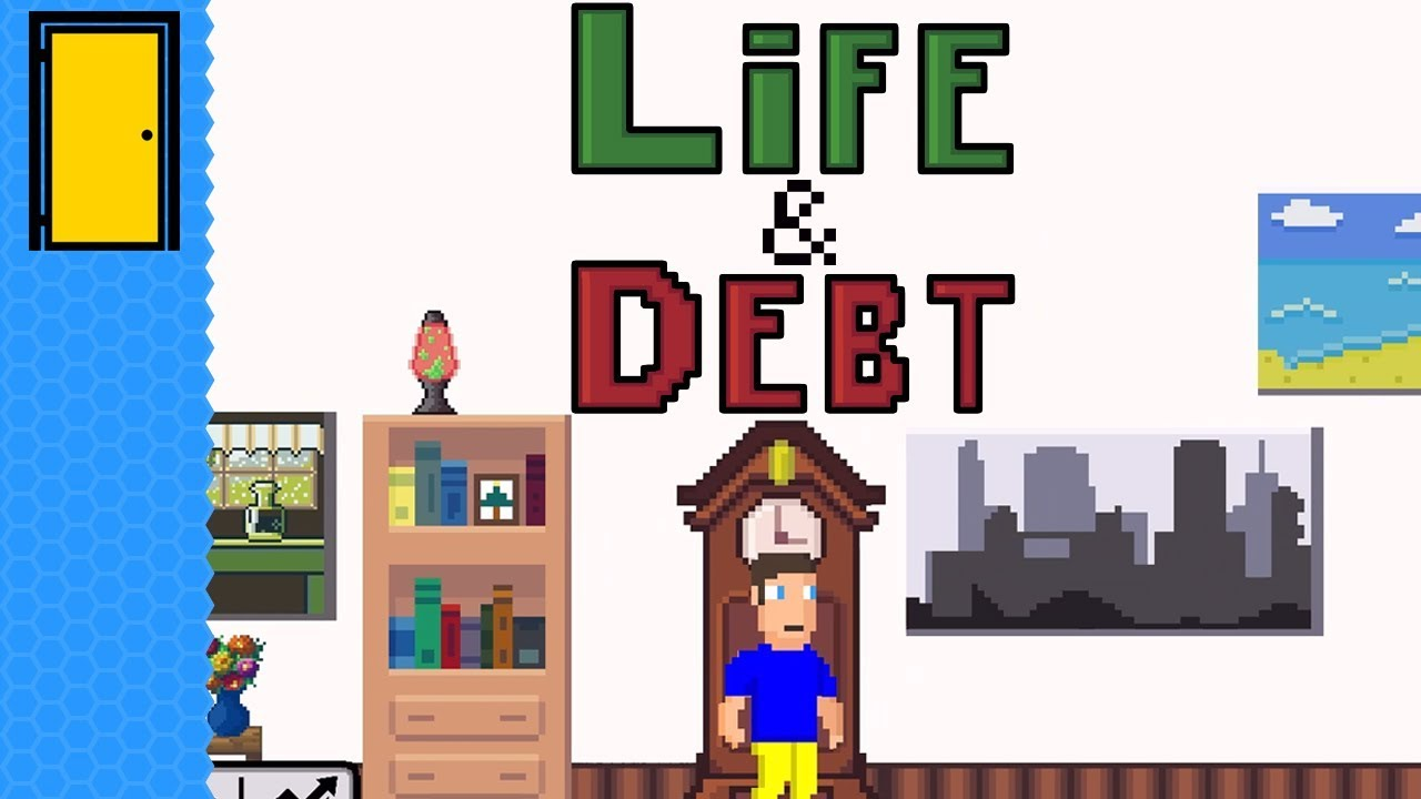Life is the Name of the Game    | Life and Debt: A Real Life Simulator