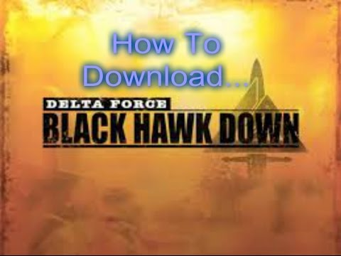 How to download Delta Force Black Hawk Down