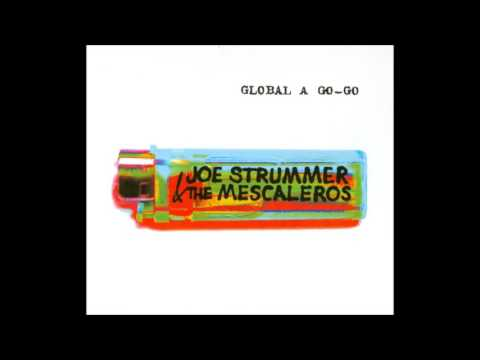JOE STRUMMER and THE MESCALEROS - Global a Go-Go  [full]