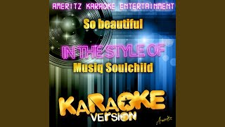 So Beautiful (In the Style of Musiq Soulchild) (Karaoke Version)