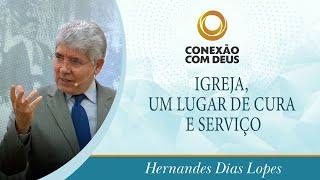 Igreja, um Lugar de Cura e Serviço   Rev. Hernandes Dias Lopes