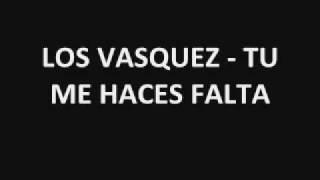 Los Vasquez - Tu Me Haces Falta
