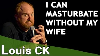 Louis CK - I Can Masturbate Without my Wife | odette lauder