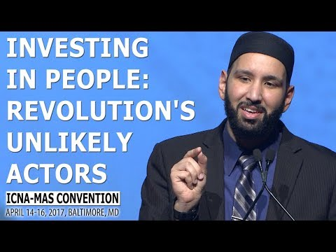 Investing in People: Revolution's Unlikely Actors by Sh. Omar Suleiman (ICNA-MAS Convention)