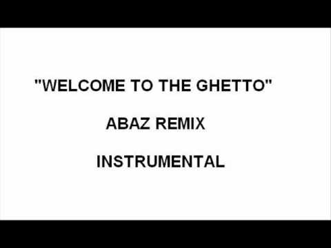 Welcome to the ghetto abaz remix instrumental youtube - Welcome to the ghetto instrumental ...
