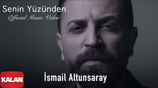 İsmail Altunsaray - Senin Yüzünden (Official Video) [ Derkenar © 2016 Kalan Müzik ]