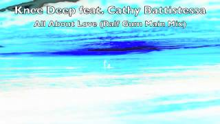 Knee Deep - All About Love (feat. Cathy Battistessa) - Ralf Gum Main Mix