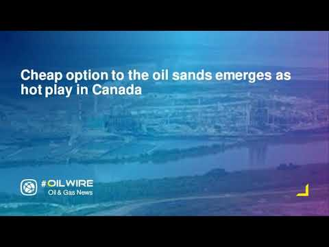 Cheap option to the oil sands emerges as hot play in Canada