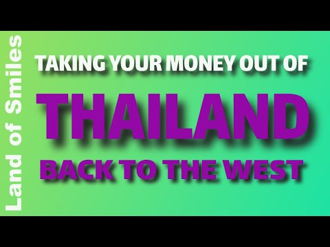 Taking Your Money Out Of THAILAND Back To The West