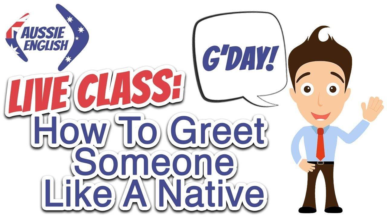 Live class how to greet someone like a native english live class how to greet someone like a native english introductions greetings aussie english kristyandbryce Gallery