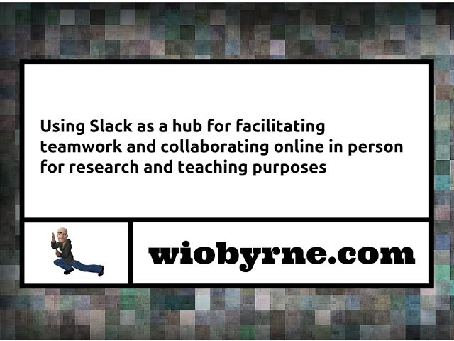 Using Slack as a hub for facilitating collaboration online and in person for research & teaching