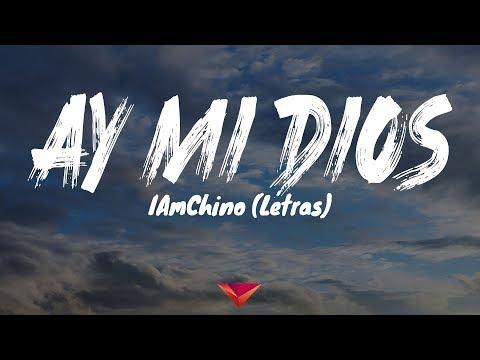 iamchino---ay-mi-dios-(letras)