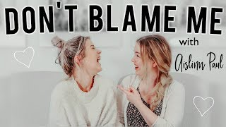 Losing Friends w/ Aislinn Paul | Don't Blame Me