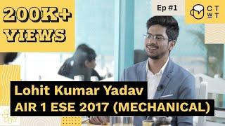 CTwT E01 - ESE 2017 (Mechanical) Topper Lohit Kumar Yadav AIR 1