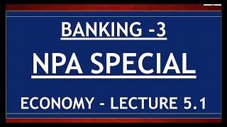Economy for UPSC - Lecture 5.1 - Banking Part 3 - NPA Special - Schemes, Eco Survey on NPA