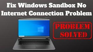 How to Fix Windows Sandbox No Internet Connection Problem