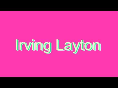 How to Pronounce Irving Layton