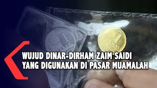 Wujud Dinar-Dirham Zaim Saidi Yang Digunakan Di Pasar Muamalah