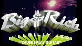 Watch Big  Rich Cause I Play Guitar video