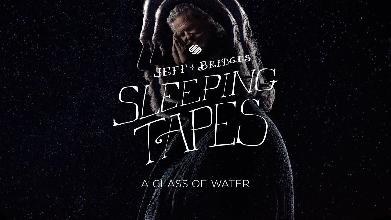 Jeff Bridges Sleeping Tapes - A GLASS OF WATER