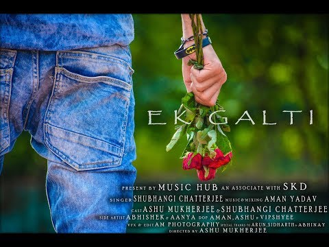 EK GALTI MUSIC VIDEO FULL HD|2K17|SINGER SHUBHANGI...